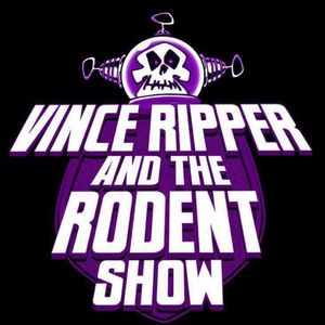Vince Ripper and The Rodent Show.