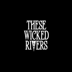 These Wicked Rivers