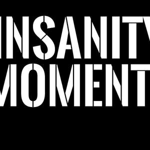 Insanity Moments