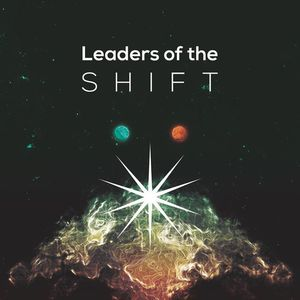Leaders Of The Shift