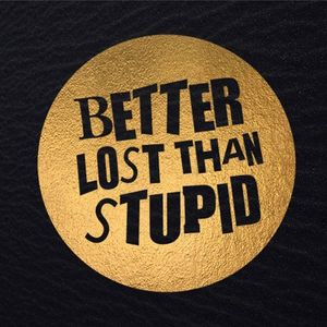 BETTER LOST THAN…