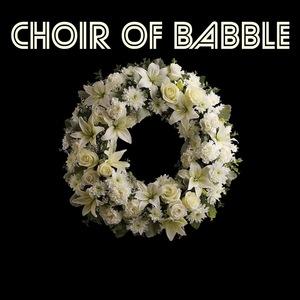 CHOIR OF BABBLE