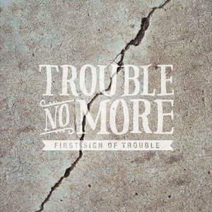 Trouble No More