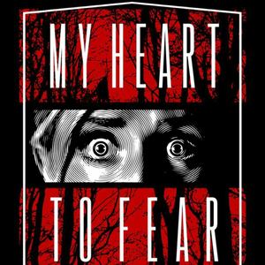 MY HEART TO FEAR