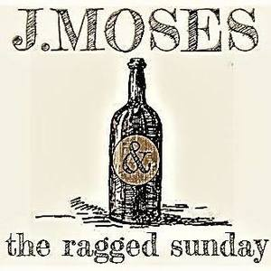 J. Moses and the Ragged Sunday