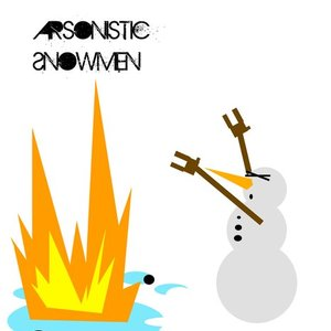 The Arsonistic Snowmen