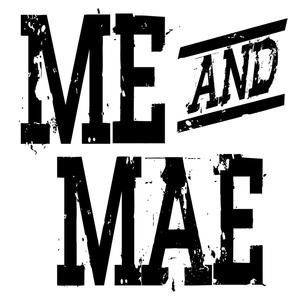 Me And Mae