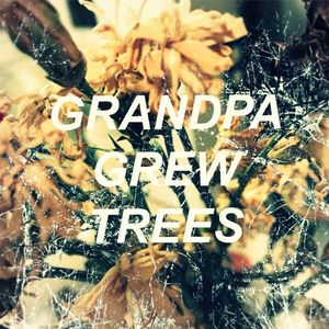 Grandpa Grew Trees
