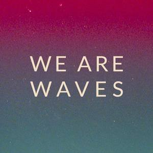We Are Waves