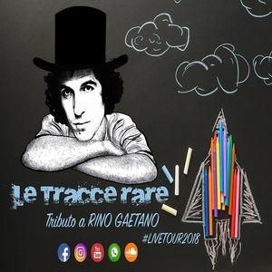 Le Tracce Rare - Rino Gaetano Tribute