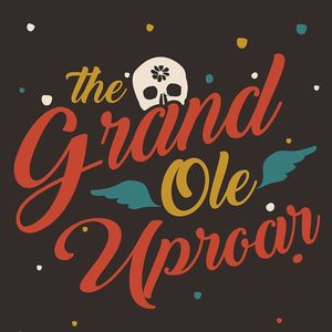 The Grand Ole Uproar