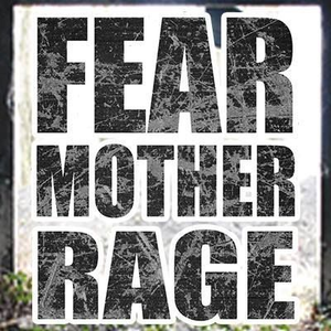 Fear Mother Rage