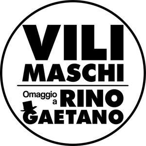 VILI MASCHI - Omaggio a Rino Gaetano