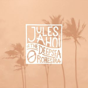 Jules Ahoi & The Deepsea Orchestra
