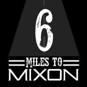 6 Miles to Mixon