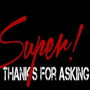 Super Thanks For Asking