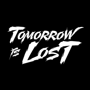 Tomorrow is Lost