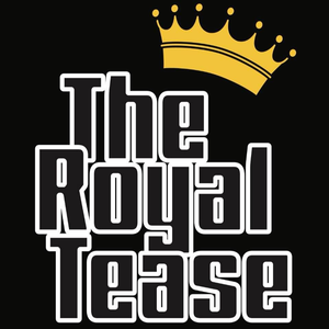 THE ROYAL TEASE
