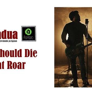 And We Should Die Of That Roar