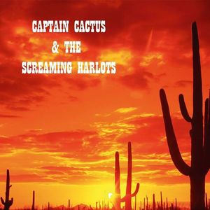 Captain Cactus & the Screaming Harlots