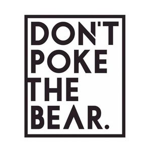 Don't Poke the Bear
