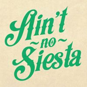 Ain't No Siesta
