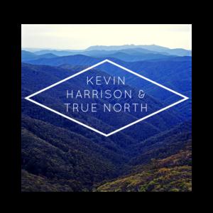 Kevin Harrison & True North