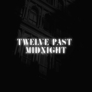 Twelve Past Midnight