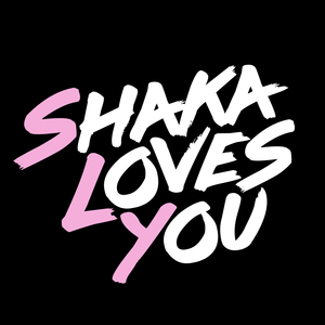Shaka Loves You
