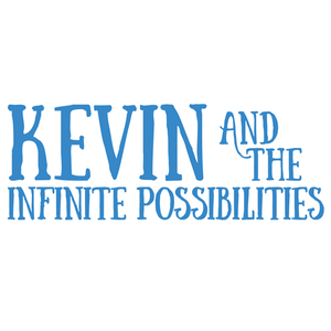 Kevin and the Infinite Possibilities