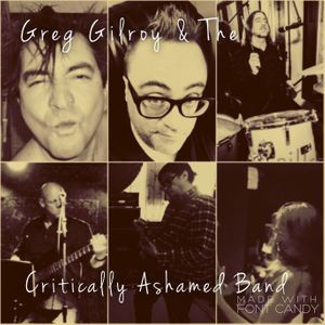 Greg Gilroy & The Critically Ashamed Band