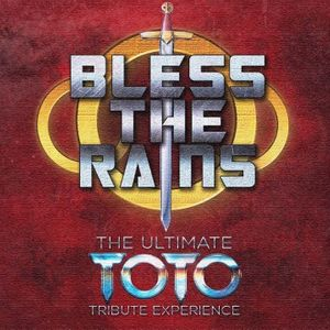 Bless The Rains The Ultimate Toto Tribute Experience