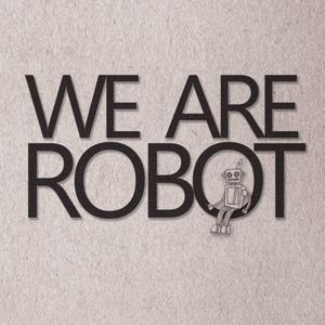 WE ARE ROBOT