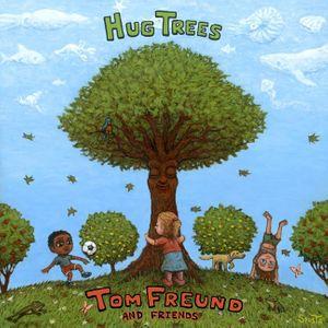 Hug Trees - Tom Freund & Friends