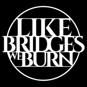 Like Bridges We Burn