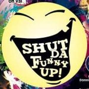 Shut Da Funny Up