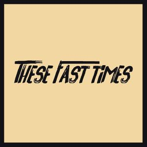 These Fast Times