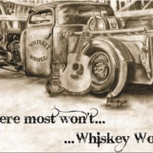 Whiskey Would