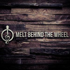 Melt Behind the Wheel