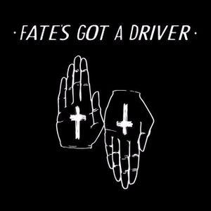 Fate's Got A Driver